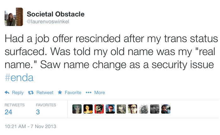 Tweet reading: Had a job offer rescinded after my trans status surfaced. Was told my old name was my 'real name.' Saw name change as a security issue #enda