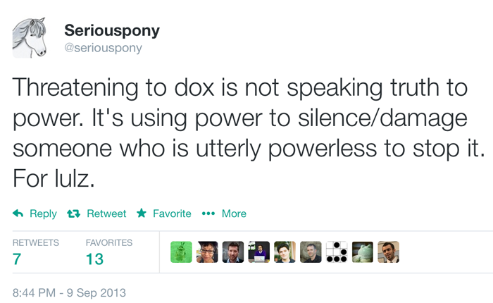 Tweet reading: Threatening to dox is not speaking truth to power. It's using power to silence/damage someone who is utterly powerless to stop it. For lulz.