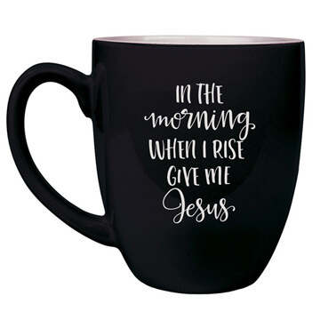 In The Morning When I Rise Bistro Mug