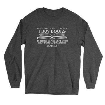 When I Get a Little Money, I Buy Books Long Sleeve Tee