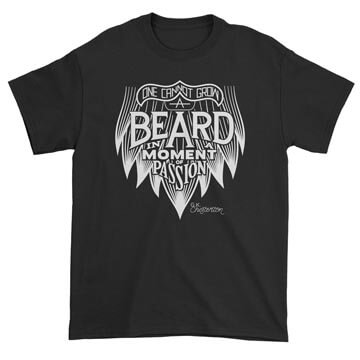 One Cannot Grow a Beard In a Moment of Passion Tee