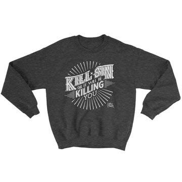 Kill Sin Or It Will Be Killing You - Crewneck Sweatshirt
