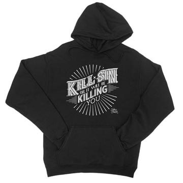 Kill Sin Or It Will Be Killing You - Hoodie