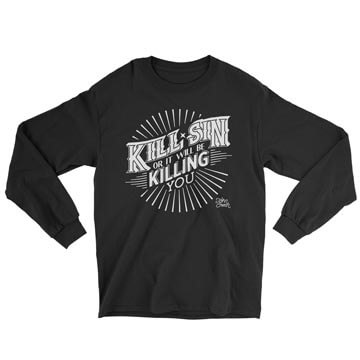 Kill Sin Or It Will Be Killing You - Long Sleeve Tee