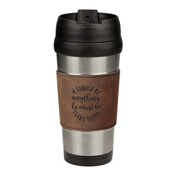 If Christ Be Anything Leatherette Stainless Steel Travel Mug