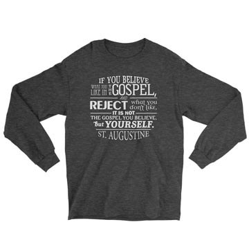 Not the Gospel, but Yourself - Augustine - Long Sleeve Tee