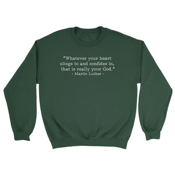 Your Real God - Luther (Text Quote) - Crewneck Sweatshirt