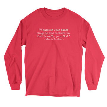 Your Real God - Luther (Text Quote) - Long Sleeve Tee