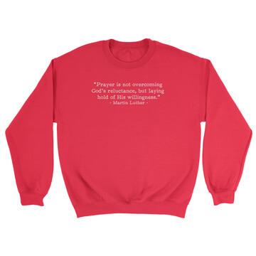 Prayer - Luther (Text Quote) - Crewneck Sweatshirt