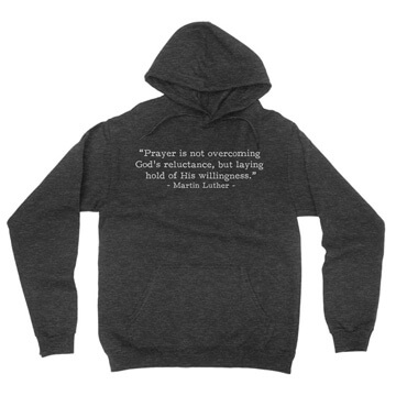 Prayer - Luther (Text Quote) - Hoodie