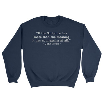 If Scripture Has One Meaning - Owen (Text Quote) - Crewneck Sweatshirt