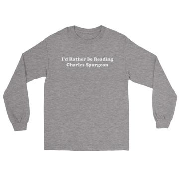 I'd Rather Be Reading Charles Spurgeon - Long Sleeve Tee