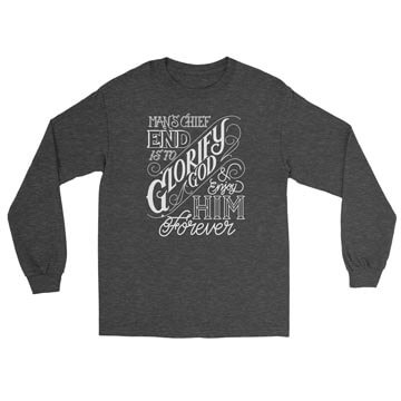 The Chief End of Man - Long Sleeve Tee