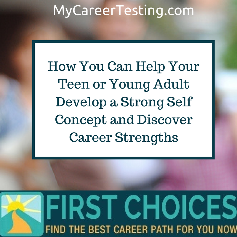 How You Can Help Your Teen or Young Adult Develop a Strong Self Concept and Discover Career Strengths