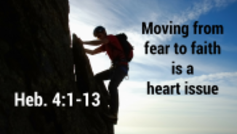 Moving From Fear To Faith Is A Heart Issue Sermons By Pastor Douglas