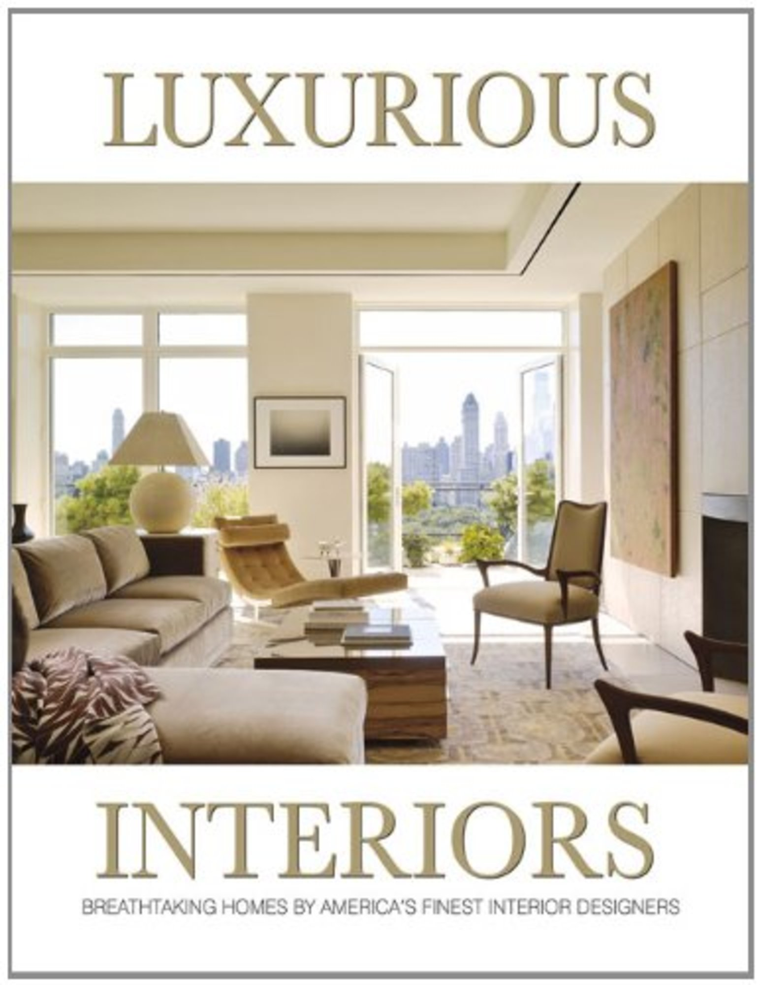 Luxurious Interiors: Breathtaking Homes by America\'s Finest Interior ...