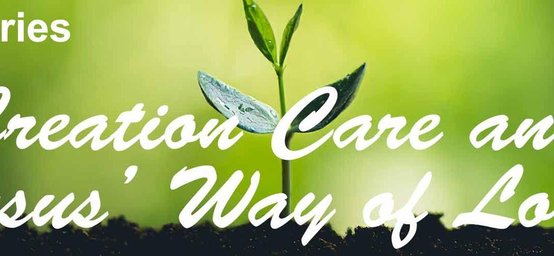 Lenten Series: Creation Care and Jesus' Way of Love