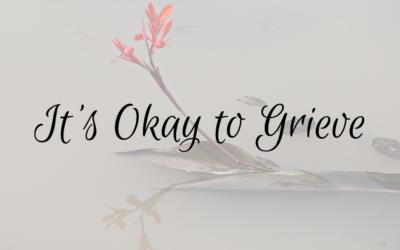 It's Okay to Grieve
