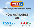 WapTV, the Family Entertainment Channel, is now available on DStv and GOtv