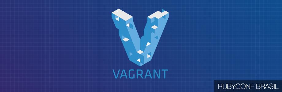 Usando Vagrant como ambiente de desenvolvimento Ruby