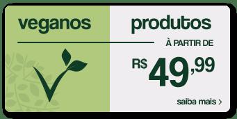 veganos - produtos à partir de R$49,99 - saiba mais