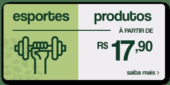 esportes - produtos à partir de R$17,80 - saiba mais