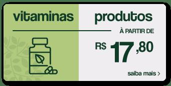 vitaminas - produtos à partir de R$17,80 - saiba mais