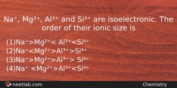 Na Mg Al And Si Are Isoelectronic The Order Of Chemistry Question
