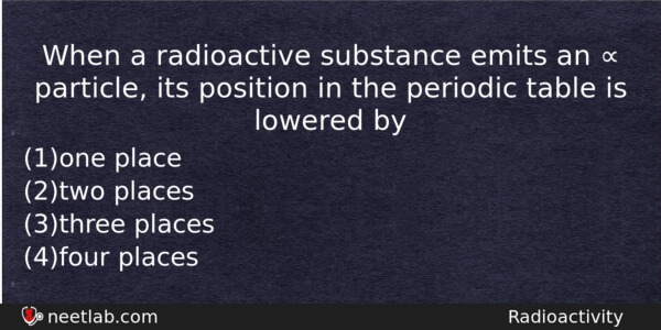 When A Radioactive Substance Emits An Particle Its Position In