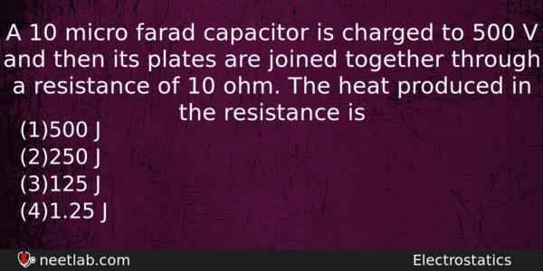 A 10 micro farad capacitor is charged to 500 V and then its plates