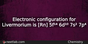 What Is The Electronic Configuration For Livermorium Chemistry