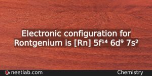 What Is The Electronic Configuration For Rontgenium Chemistry