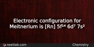 What Is The Electronic Configuration For Meitnerium Chemistry
