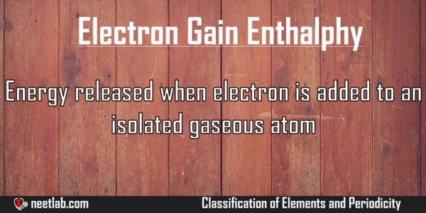 Electron Gain Enthalphy Classification Of Elements And Periodicity Explanation