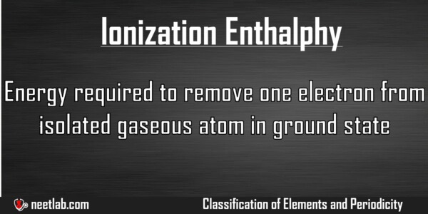 Ionization Enthalphy Classification Of Elements And Periodicity Explanation