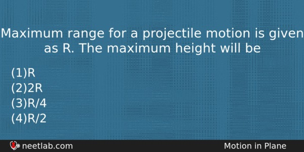Maximum range for a projectile motion is given as R  The
