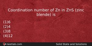 Coordination Number Of Zn In Zns Zinc Blende Is Chemistry Question