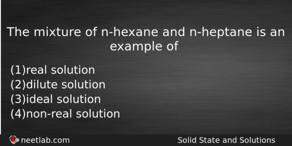 The mixture of n-hexane and n-heptane is an example of - NEET Lab