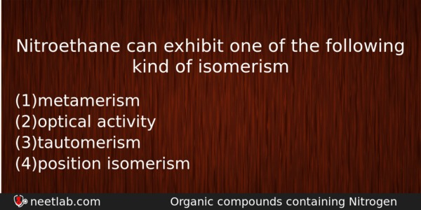 Nitroethane can exhibit one of the following kind of isomerism