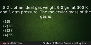 82 L Of An Ideal Gas Weight 90 Gm At Chemistry Question