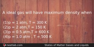 A Ideal Gas Will Have Maximum Density When Chemistry Question