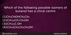 Which Of The Following Possible Isomers Of Butanol Has A Chemistry Question