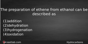 The Preparation Of Ethene From Ethanol Can Be Described As Chemistry Question