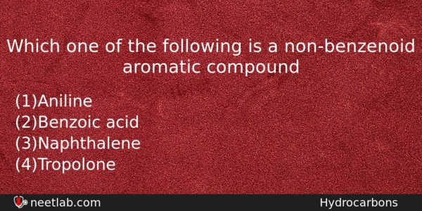 Which One Of The Following Is A Nonbenzenoid Aromatic Compound Chemistry Question