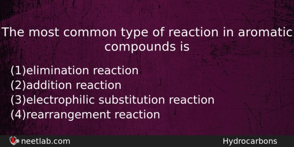 The Most Common Type Of Reaction In Aromatic Compounds Is Chemistry Question