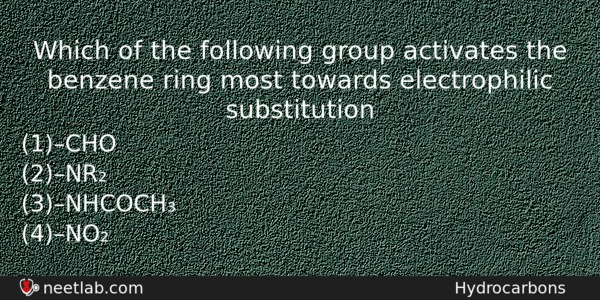 Which Of The Following Group Activates The Benzene Ring Most Chemistry Question