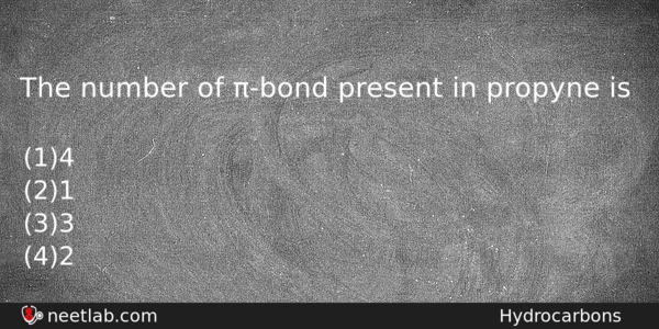 The Number Of Bond Present In Propyne Is Chemistry Question