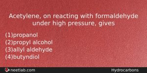 Acetylene On Reacting With Formaldehyde Under High Pressure Gives Chemistry Question
