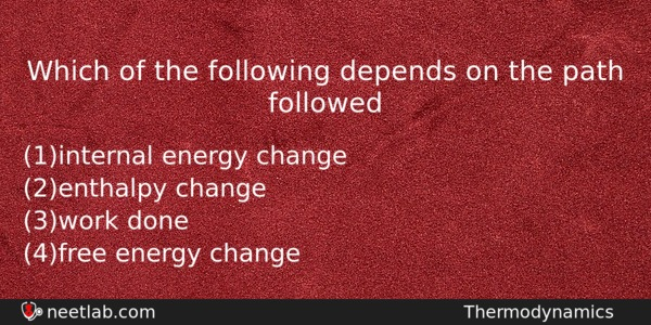 Which Of The Following Depends On The Path Followed Chemistry Question
