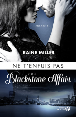The Blackstone Affair Ne t'enfuis pas Tome 3 de Raine Miller
